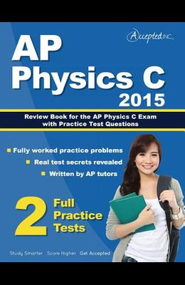 AP Physics C 2015: Review Book for AP Physics C Exam with Practice Test Questions