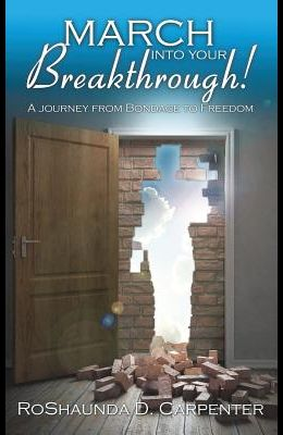 March into Your Breakthrough!: A Journey from Bondage to Freedom