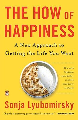 The How of Happiness: A New Approach to Getting the Life You Want
