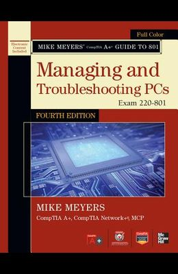 Mike Meyers' Comptia A+ Guide to 801: Managing and Troubleshooting PCs: Exam 220-801 [With CDROM]