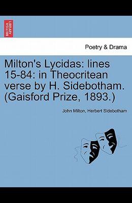Milton's Lycidas: Lines 15-84: In Theocritean Verse by H. Sidebotham. (Gaisford Prize, 1893.)