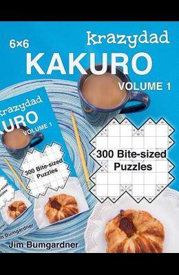 Krazydad 6x6 Kakuro Volume 1: 300 Bite-sized Puzzles