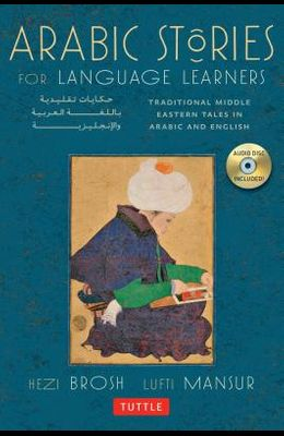 Arabic Stories for Language Learners: Traditional Middle Eastern Tales in Arabic and English (Audio CD Included) [With CD (Audio)]