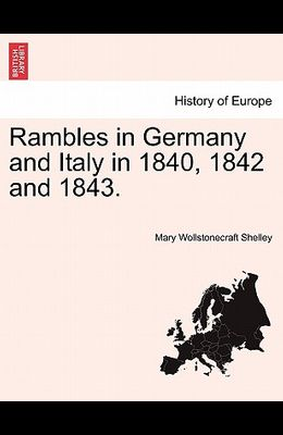 Rambles in Germany and Italy in 1840, 1842 and 1843.