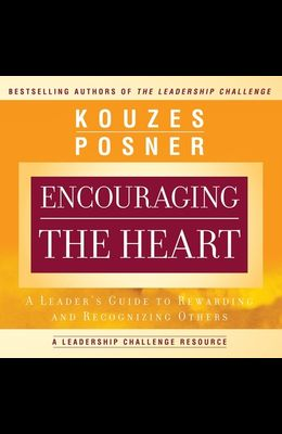 Encouraging the Heart Lib/E: A Leader's Guide to Rewarding and Recognizing Others