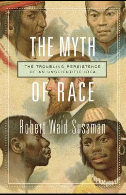 Myth of Race: The Troubling Persistence of an Unscientific Idea