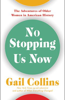 No Stopping Us Now: The Adventures of Older Women in American History