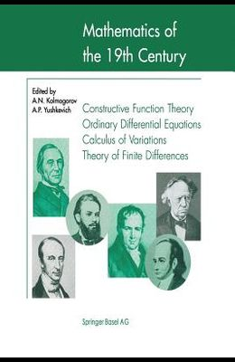 Mathematics of the 19th Century: Function Theory According to Chebyshev Ordinary Differential Equations Calculus of Variations Theory of Finite Differ