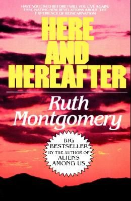 Here and Hereafter: Have You Lived Before? Will You Live Again? Fascinating New Revelations about the Experience of Reincarnation