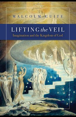 Lifting the Veil: Imagination and the Kingdom of God