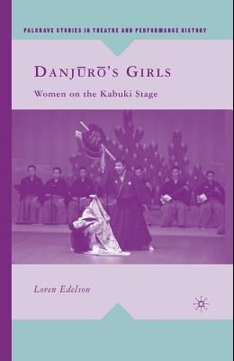 Danj?r?'s Girls: Women on the Kabuki Stage