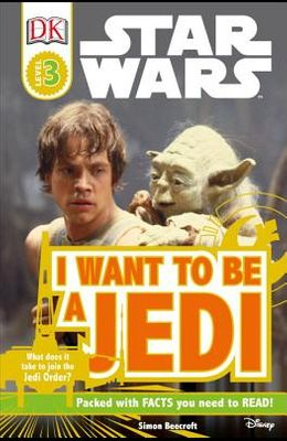 DK Readers L3: Star Wars: I Want to Be a Jedi: What Does It Take to Join the Jedi Order?