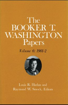 Booker T. Washington Papers Volume 6, 6: 1901-2. Assistant Editor, Barbara S. Kraft