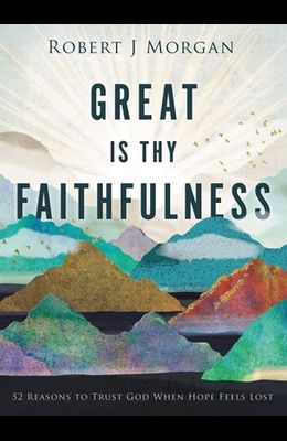 Great Is Thy Faithfulness: 52 Reasons to Trust God When Hope Feels Lost