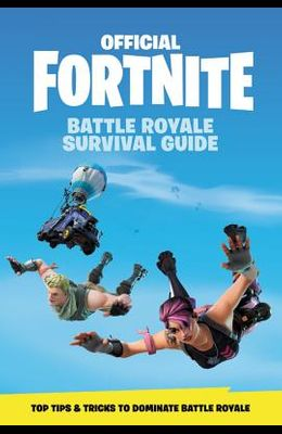 Official Fortnite: Battle Royale Survival Guide