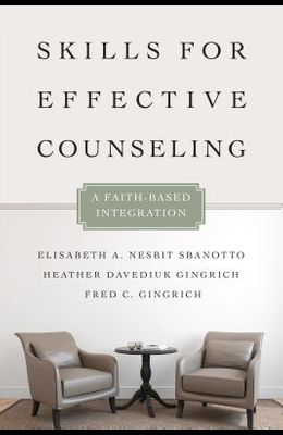 Skills for Effective Counseling: A Faith-Based Integration