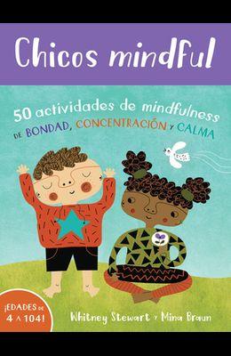 Chicos Mindful: 50 Actividades de Mindfulness de Bondad, Concentración Y Calma