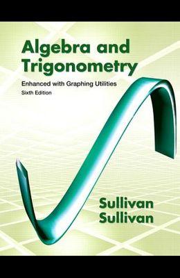 Algebra & Trigonometry: Enhanced with Graphing Utilities