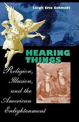 Hearing Things: Religion, Illusion, and the American Enlightenment