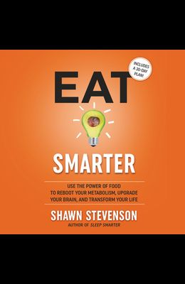 Eat Smarter Lib/E: Use the Power of Food to Reboot Your Metabolism, Upgrade Your Brain, and Transform Your Life