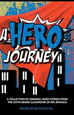 A Hero: A Collection of Original Hero Stories from the Sixth-Grade Classroom of Mr. Manalo