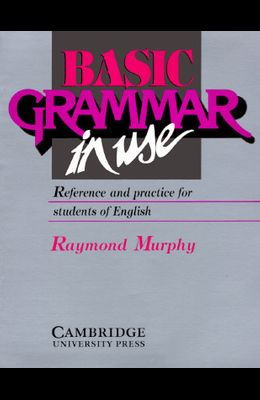 Basic Grammar in Use: Reference and Practice for Students of English