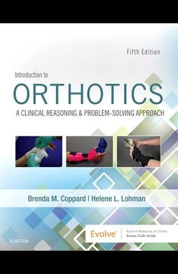 Introduction to Orthotics: A Clinical Reasoning and Problem-Solving Approach