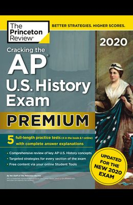 Cracking the AP U.S. History Exam 2020, Premium Edition: 5 Practice Tests + Complete Content Review + Proven Prep for the New 2020 Exam