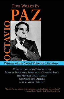 Five Works by Octavio Paz: Conjunctions and Disjunctions / Marcel Duchamp: Appearance Stripped Bare / The Monkey Grammarian / On Poets and Others