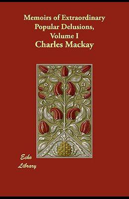 Memoirs of Extraordinary Popular Delusions, Volume 1