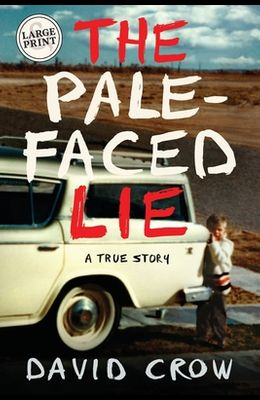 The Pale-Faced Lie: A True Story (Large Print)