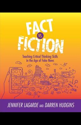 Fact vs. Fiction: Teaching Critical Thinking Skills in the Age of Fake News