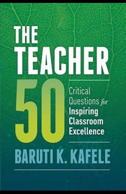 The Teacher 50: Critical Questions for Inspiring Classroom Excellence
