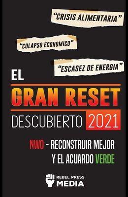 El Gran Reset Descubierto 2021: Crisis Alimentaria, Colapso Económico y Escasez de Energía; NWO - Reconstruir Mejor y el Acuerdo Verde
