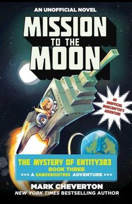 Mission to the Moon: The Mystery of Entity303 Book Three: A Gameknight999 Adventure: An Unofficial Minecrafter's Adventure