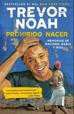 Prohibido Nacer: Memorias de Racismo, Rabia Y Risa. / Born a Crime: Stories from a South African Childhood: Memorias de Racismo, Rabia Y Risa.