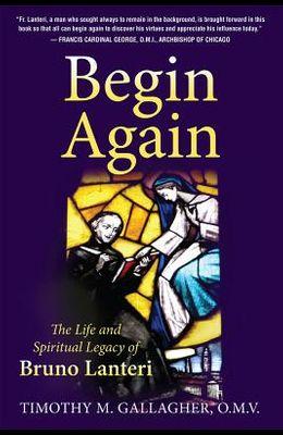 Begin Again: The Life and Spiritual Legacy of Bruno Lanteri
