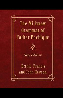 The Mi'kmaw Grammar of Father Pacifique: New Edition