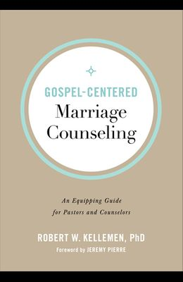 Gospel-Centered Marriage Counseling: An Equipping Guide for Pastors and Counselors