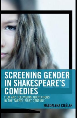 Screening Gender in Shakespeare's Comedies: Film and Television Adaptations in the Twenty-First Century