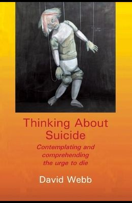 Thinking about Suicide: Contemplating and Comprehending the Urge to Die