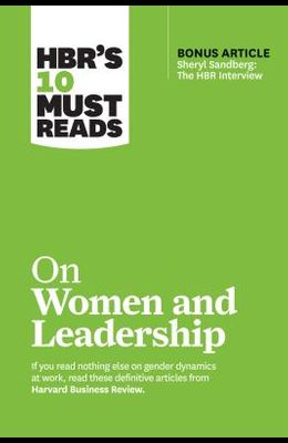Hbr's 10 Must Reads on Women and Leadership (with Bonus Article sheryl Sandberg: The HBR Interview)