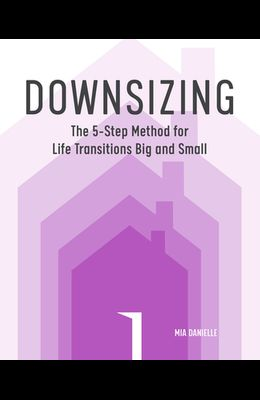Downsizing: The 5-Step Method for Life Transitions Big and Small