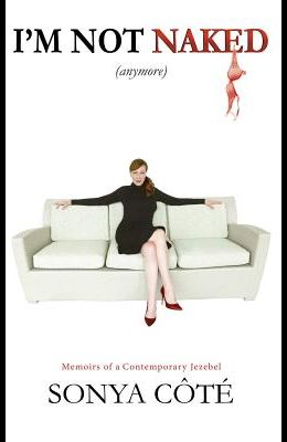 I'm Not Naked (Anymore): Memoirs of a Contemporary Jezebel