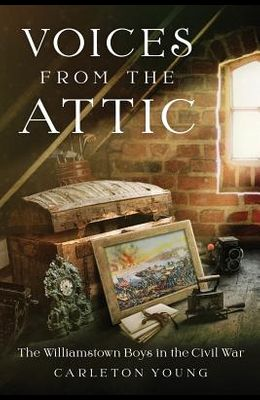 Voices From the Attic: The Williamstown Boys in the Civil War