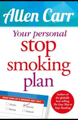 Your Personal Stop Smoking Plan: The Revolutionary Method for Quitting Cigarettes, E-Cigarettes and All Nicotine Products