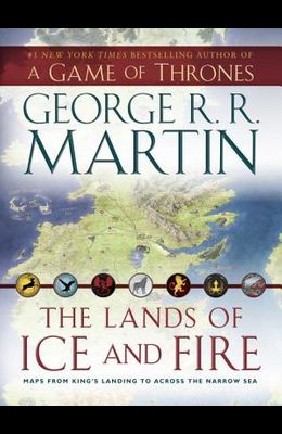 The Lands of Ice and Fire (a Game of Thrones): Maps from King's Landing to Across the Narrow Sea