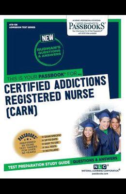Certified Addictions Registered Nurse (Carn), 136