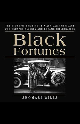 Black Fortunes Lib/E: The Story of the First Six African Americans Who Escaped Slavery and Became Millionaires