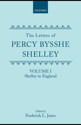The Letters of Percy Bysshe Shelley: Volume I: Shelley in England